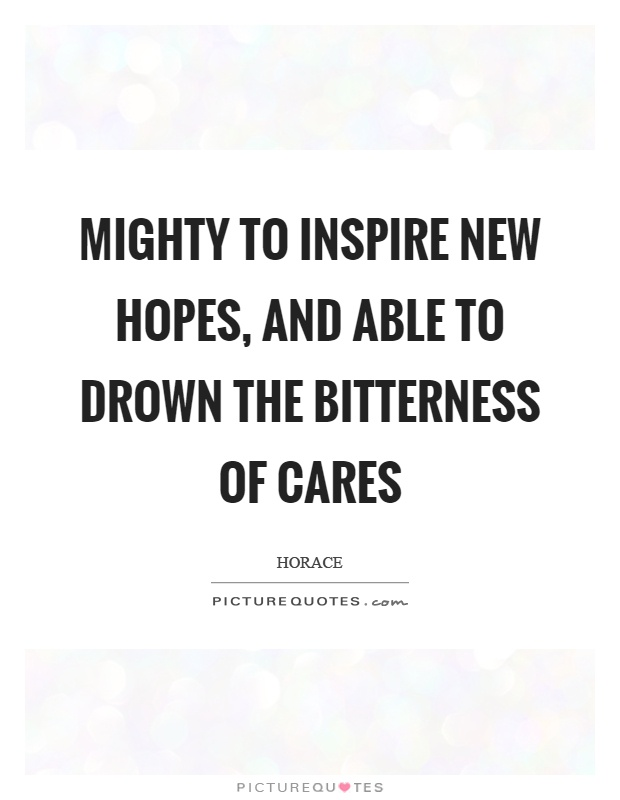 Mighty to inspire new hopes, and able to drown the bitterness of cares Picture Quote #1