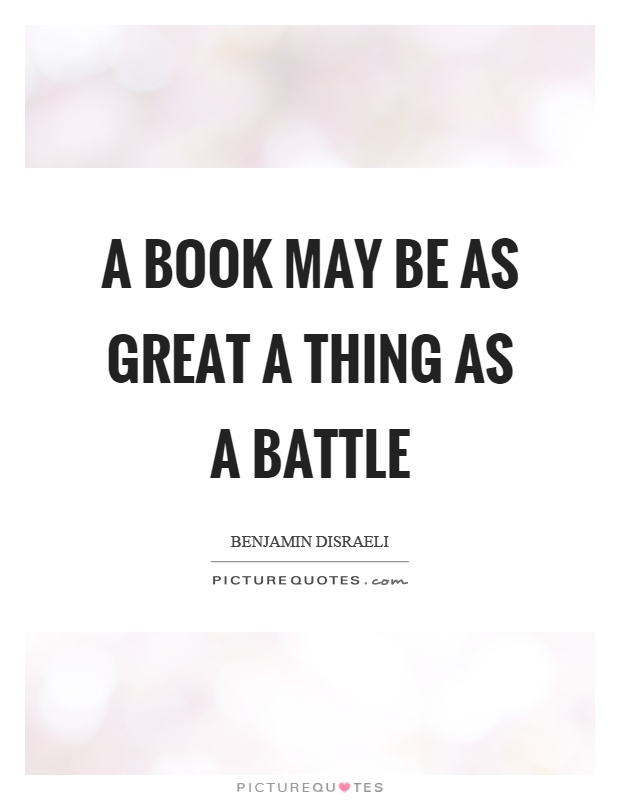 A book may be as great a thing as a battle Picture Quote #1