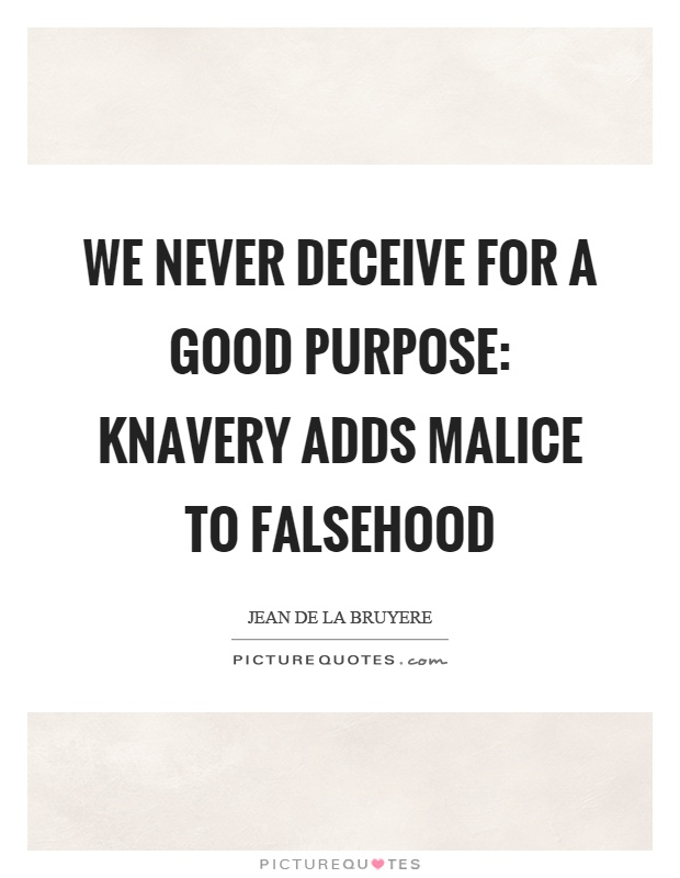 We never deceive for a good purpose: knavery adds malice to falsehood Picture Quote #1