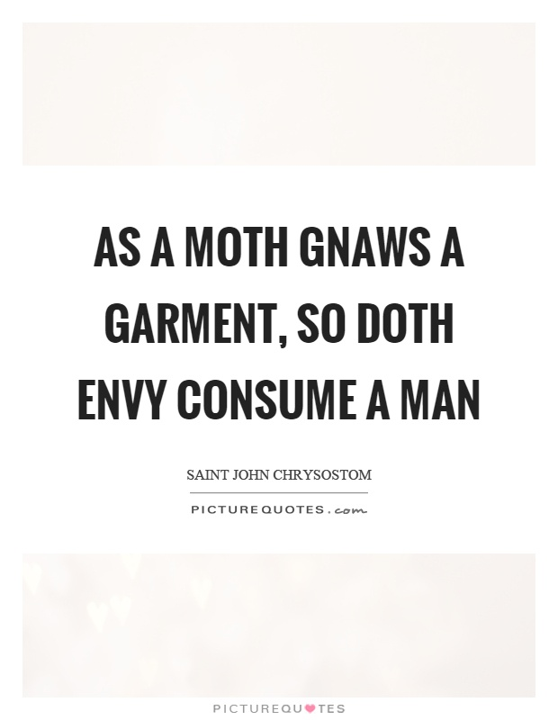 As a moth gnaws a garment, so doth envy consume a man Picture Quote #1
