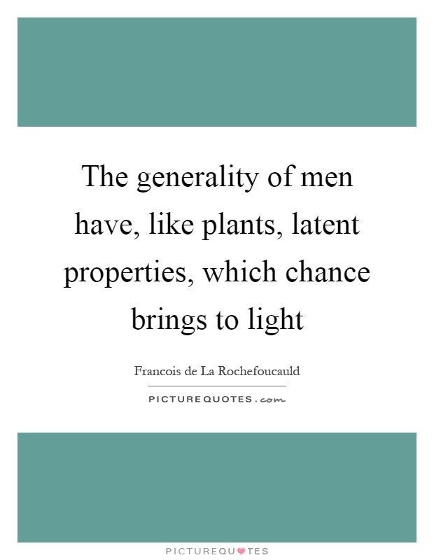 The generality of men have, like plants, latent properties, which chance brings to light Picture Quote #1