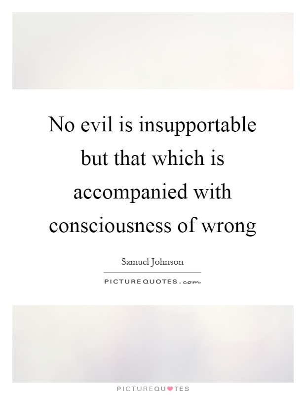 No evil is insupportable but that which is accompanied with consciousness of wrong Picture Quote #1