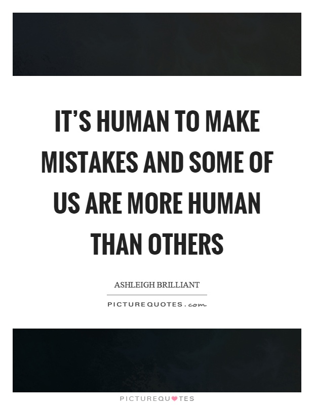 It's human to make mistakes and some of us are more human than others Picture Quote #1