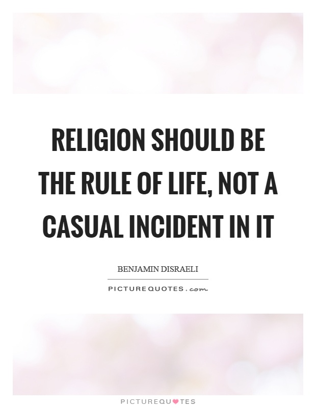 Religion should be the rule of life, not a casual incident in it Picture Quote #1