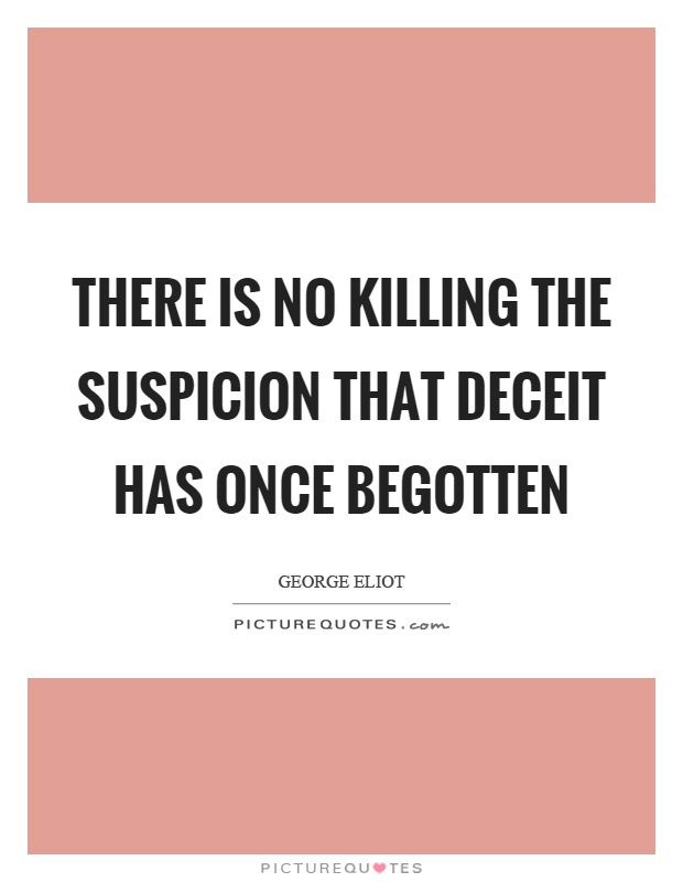 There is no killing the suspicion that deceit has once begotten Picture Quote #1