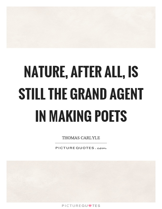 Nature, after all, is still the grand agent in making poets Picture Quote #1