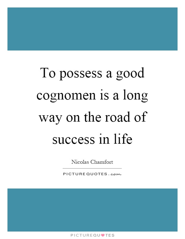 To possess a good cognomen is a long way on the road of success in life Picture Quote #1