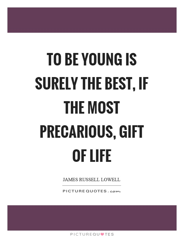 To be young is surely the best, if the most precarious, gift of life Picture Quote #1
