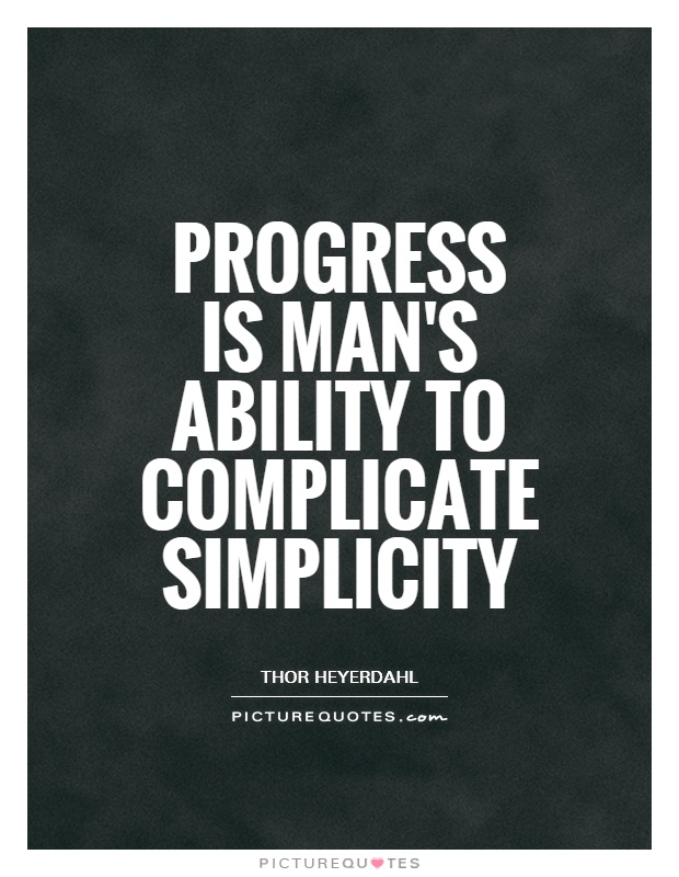 Progress is man's ability to complicate simplicity Picture Quote #1