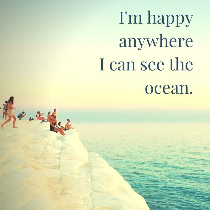 I'm happy anywhere I can see the ocean Picture Quote #1