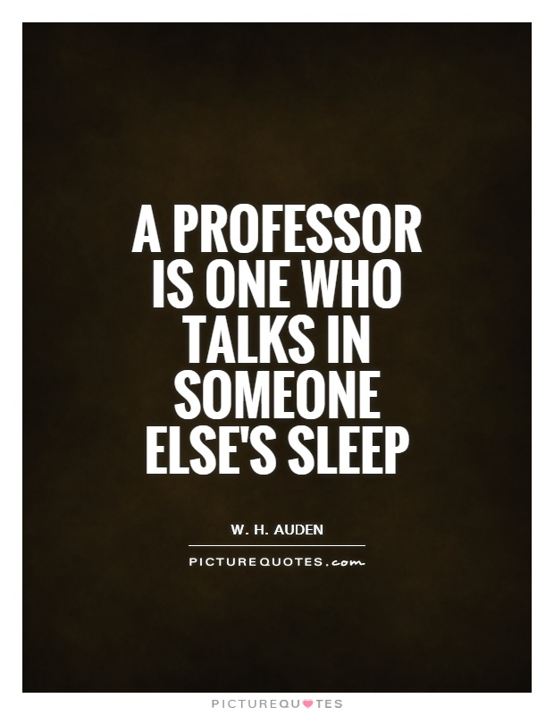 A professor is one who talks in someone else's sleep Picture Quote #1