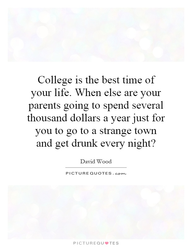 Quotes About College Life Pleasing College Is The Best Time Of Your Lifewhen Else Are Your