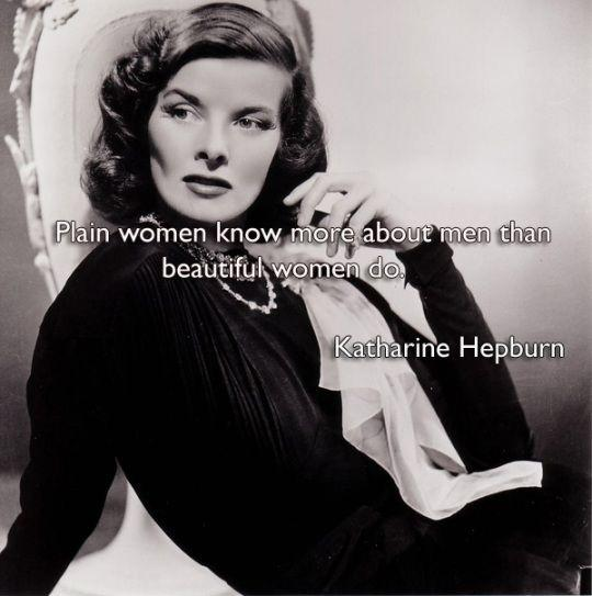 Plain women know more about men than beautiful women do Picture Quote #2