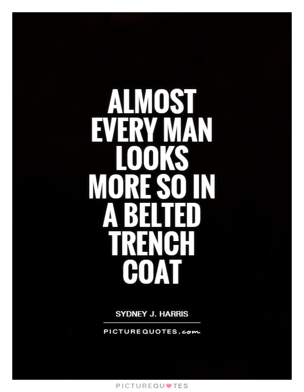 Almost every man looks more so in a belted trench coat Picture Quote #1