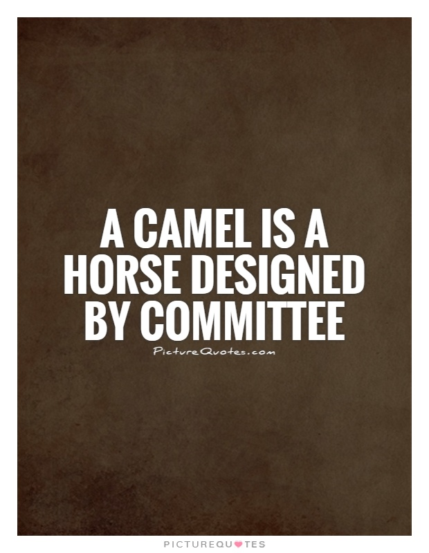 A camel is a horse designed by committee Picture Quote #1