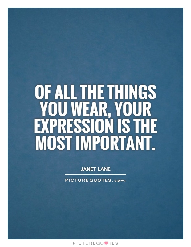 Of all the things you wear, your expression is the most important Picture Quote #1