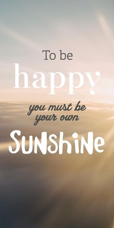 You Must: To Be Happy You Must Be Your Own Sunshine