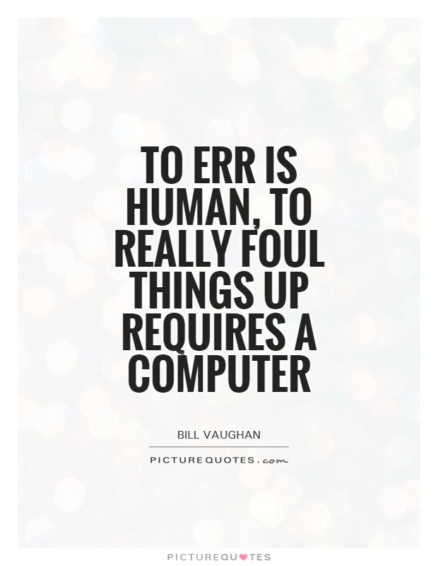 To err is human, to really foul things up requires a computer Picture Quote #1
