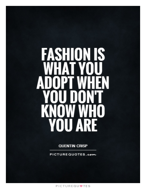 Fashion is what you adopt when you don't know who you are Picture Quote #1