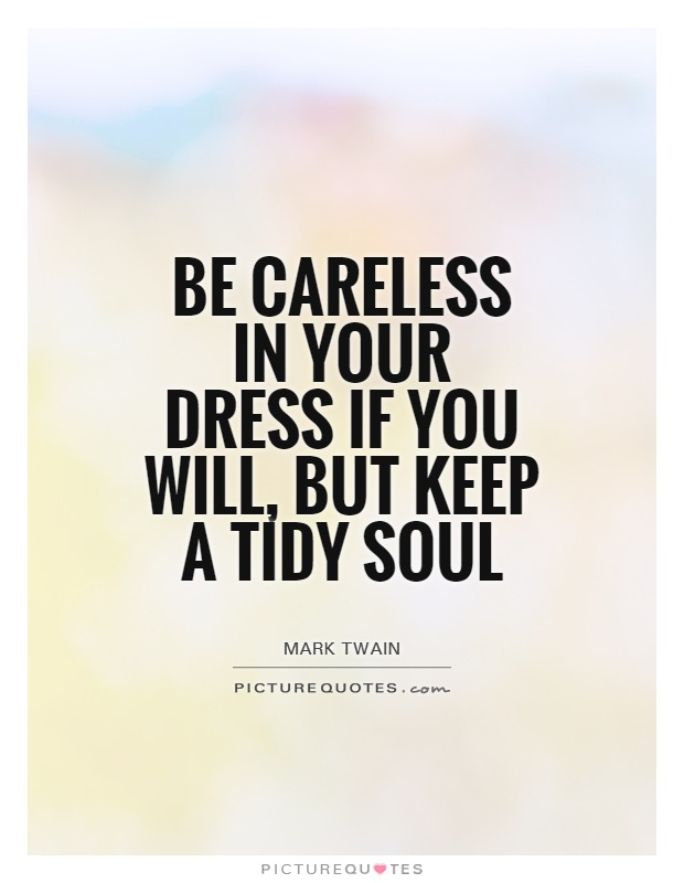 Be careless in your dress if you will, but keep a tidy soul Picture Quote #1