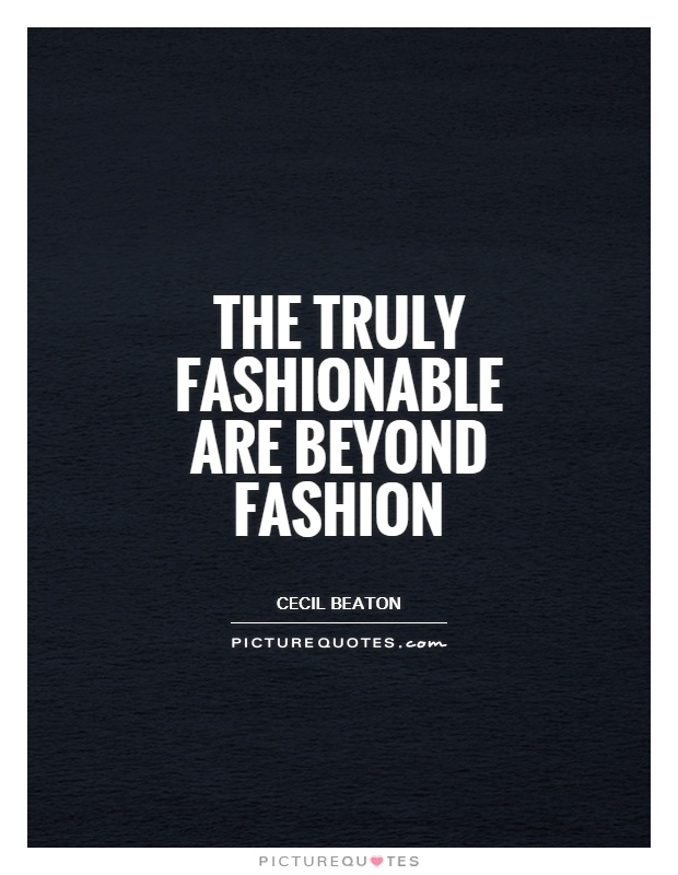 The truly fashionable are beyond fashion Picture Quote #1
