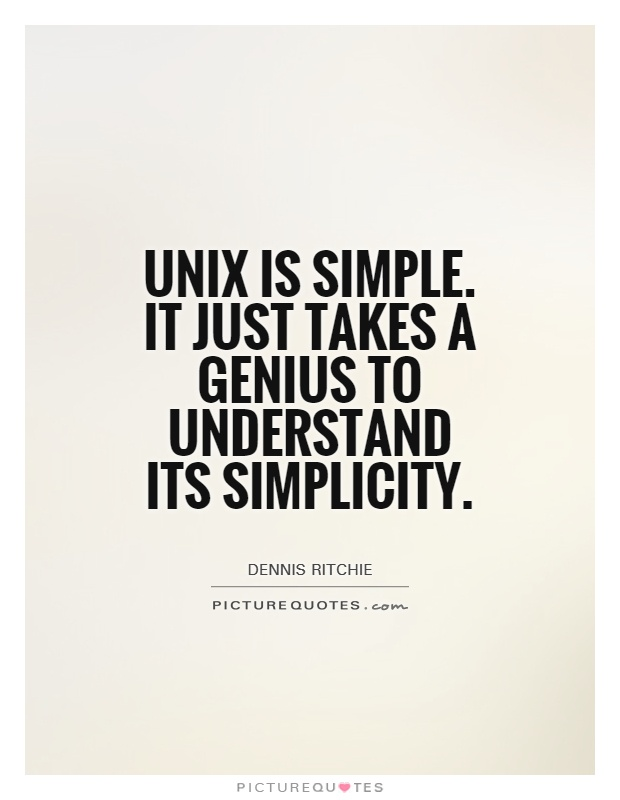 Unix is simple. It just takes a genius to understand its simplicity Picture Quote #1