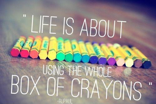 Life is about using the whole box of crayons Picture Quote #1