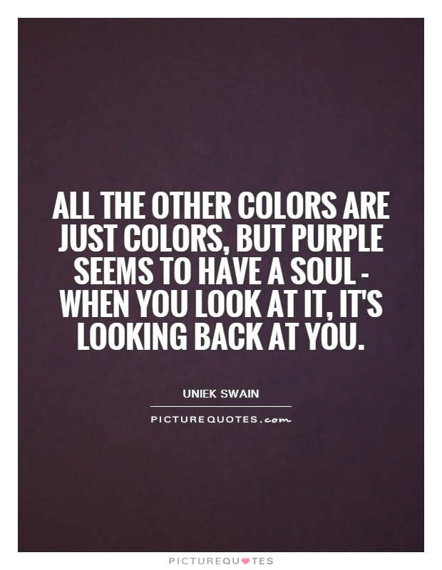 Purple Quotes Entrancing All The Other Colors Are Just Colors But Purple Seems To Have A