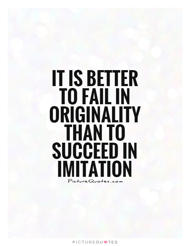 It is better to fail in originality than to succeed in imitation Picture Quote #1