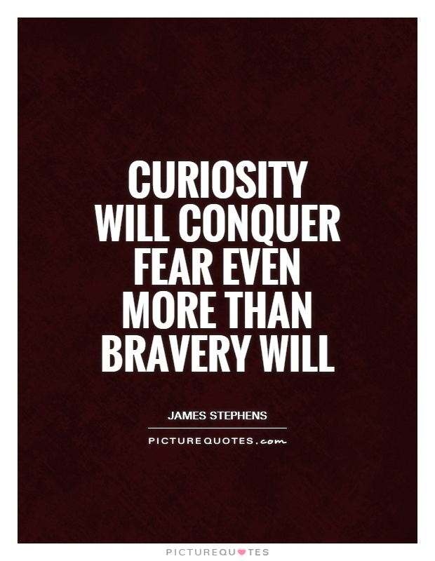 Curiosity will conquer fear even more than bravery will Picture Quote #1