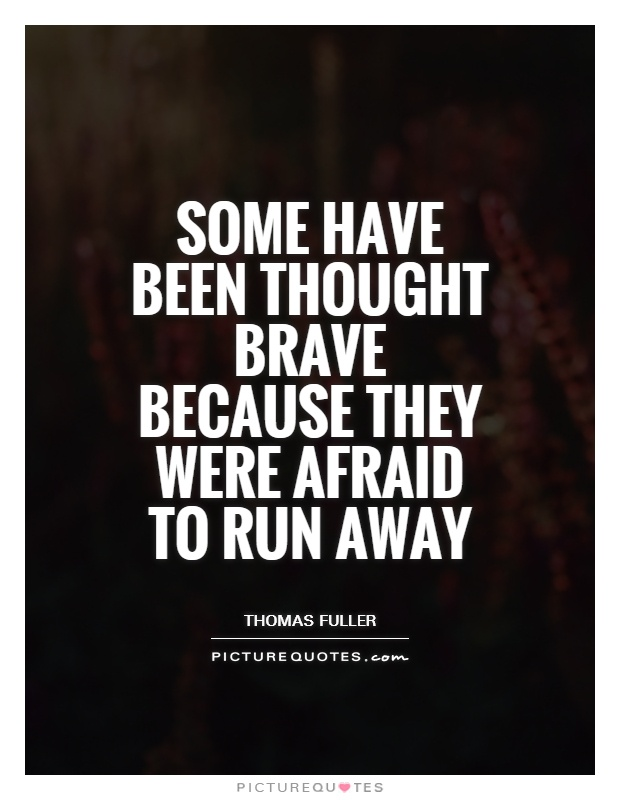 Some have been thought brave because they were afraid to run away Picture Quote #1