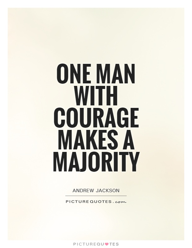 One man with courage makes a majority Picture Quote #1