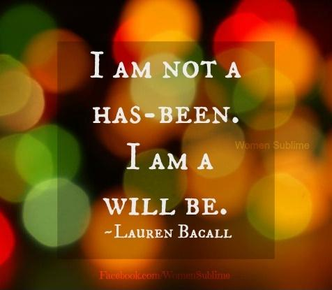 I am not a has-been. I am a will be Picture Quote #1
