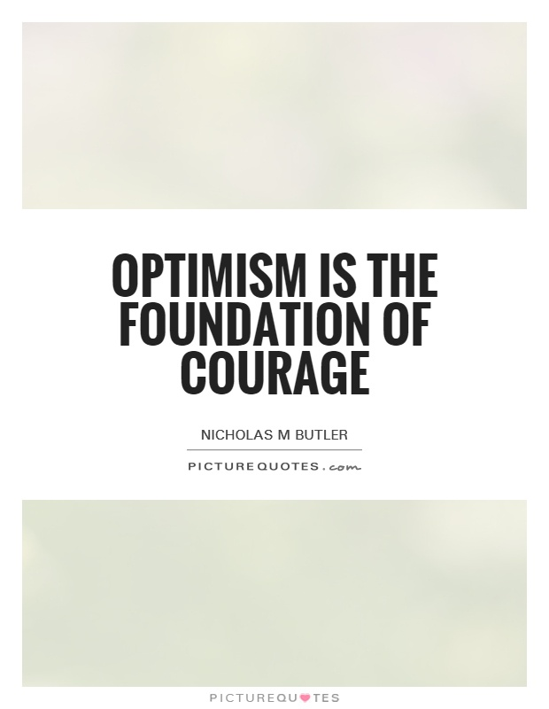 Optimism is the foundation of courage Picture Quote #1