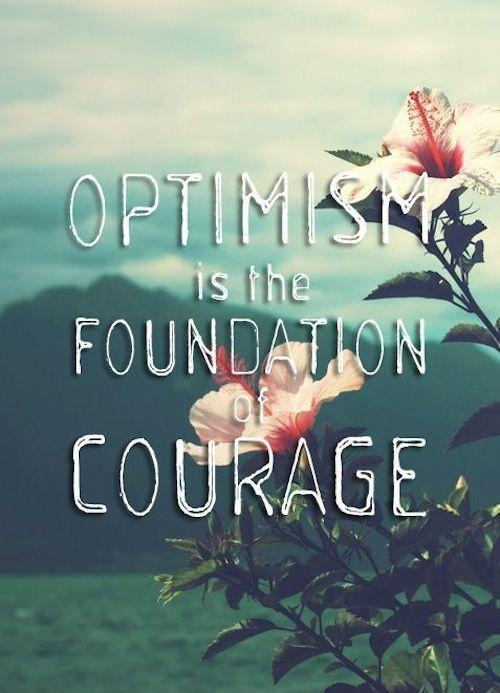 Optimism is the foundation of courage Picture Quote #2