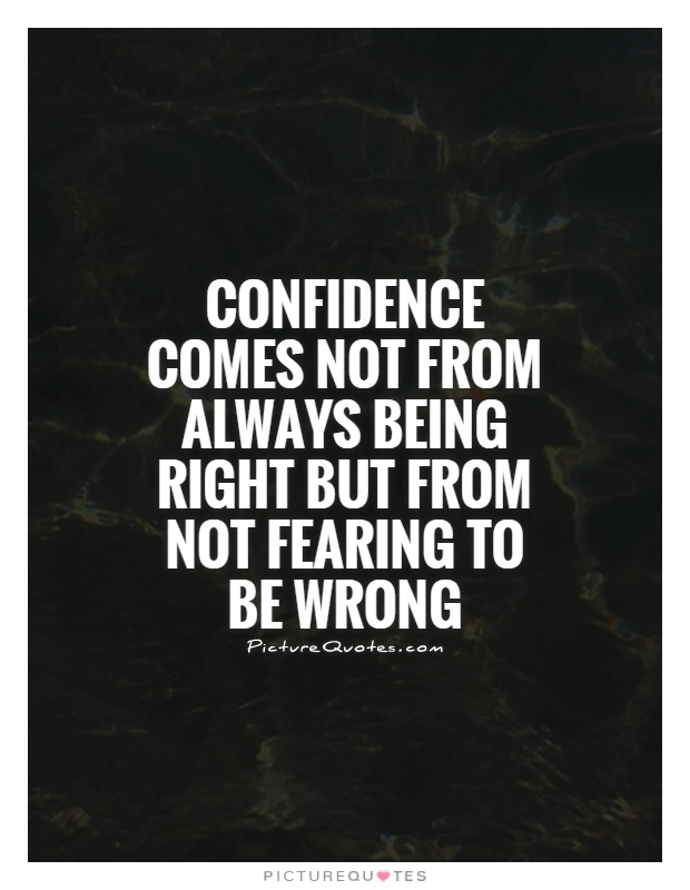 Confidence comes not from always being right but from not fearing to be wrong Picture Quote #1