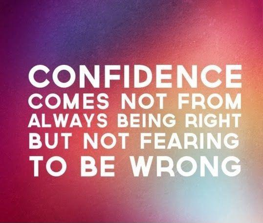 Confidence comes not from always being right but from not fearing to be wrong Picture Quote #2