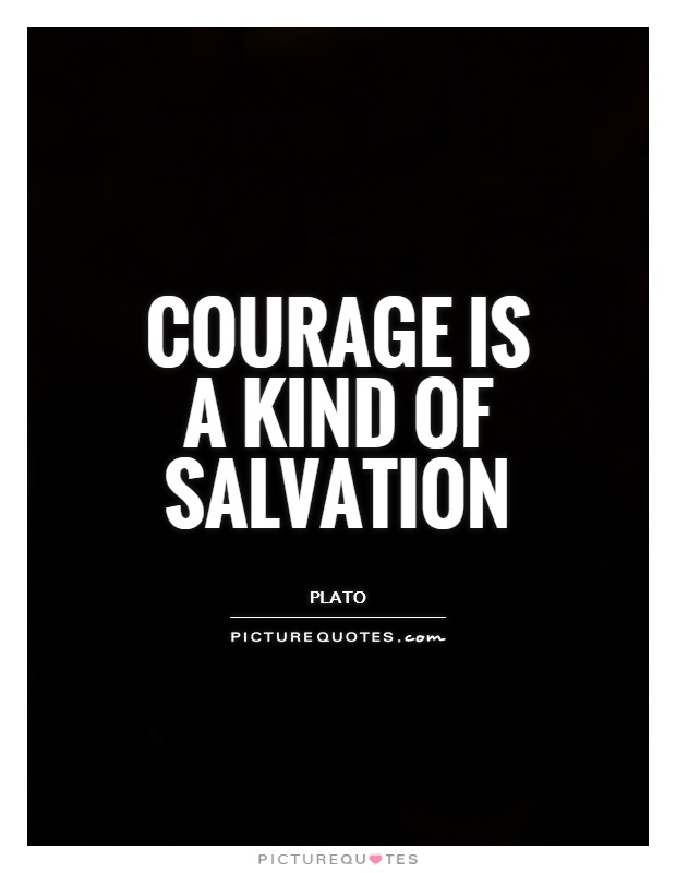 Courage is a kind of salvation Picture Quote #1