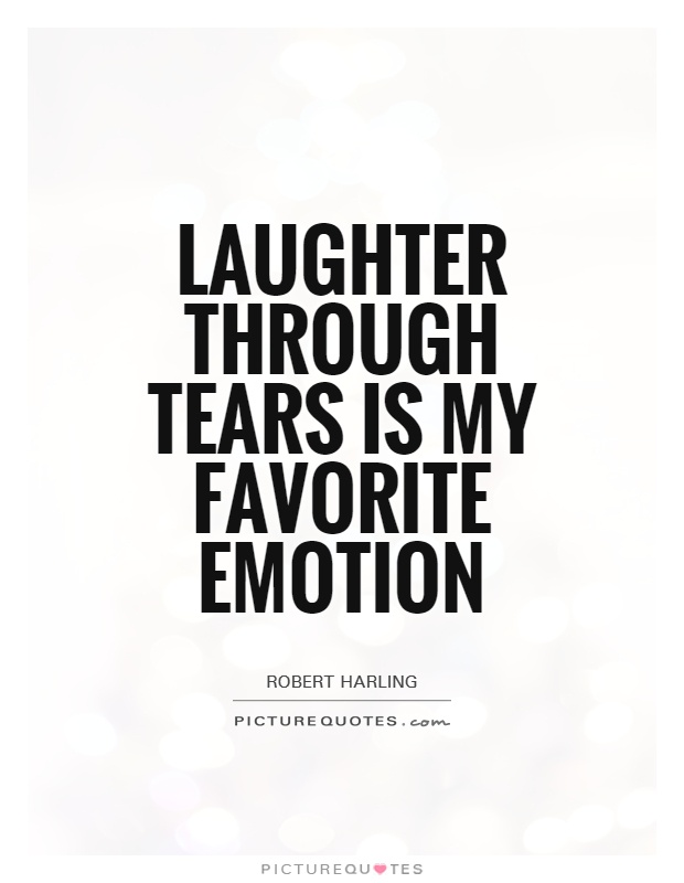 Laughter through tears is my favorite emotion Picture Quote #1