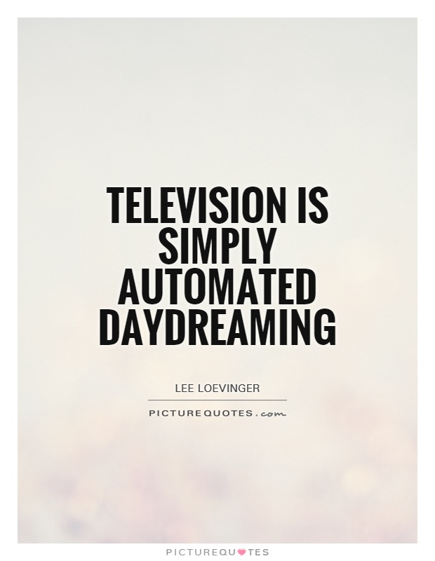 Television is simply automated daydreaming Picture Quote #1