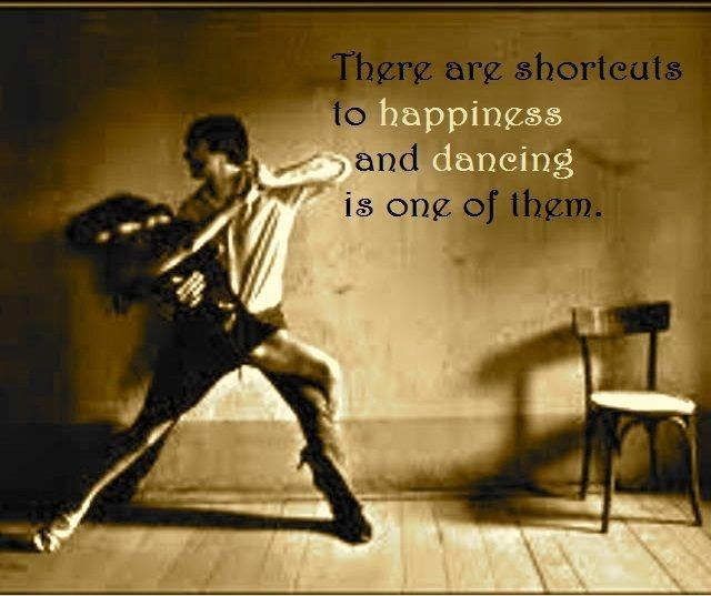 There are short cuts to happiness, and dancing is one of them. Picture Quote #4