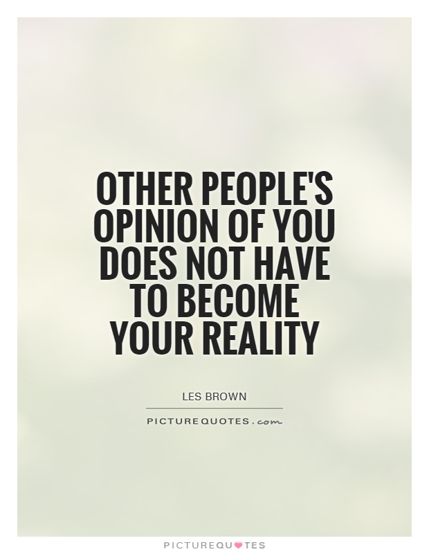 Other people's opinion of you does not have to become your reality Picture Quote #1