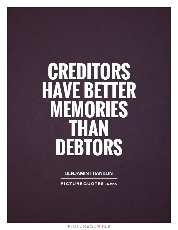 Creditors have better memories than debtors Picture Quote #1