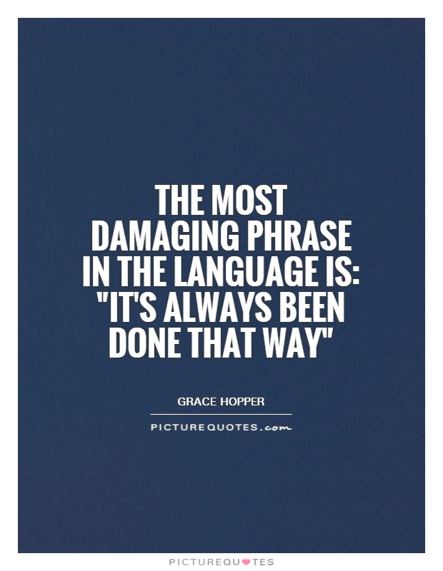 The most damaging phrase in the language is: