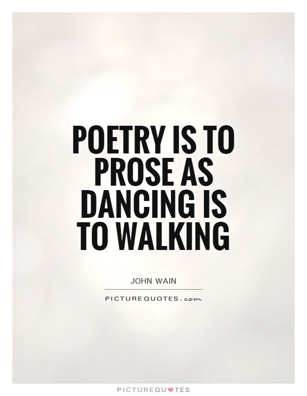 Poetry is to prose as dancing is to walking Picture Quote #1