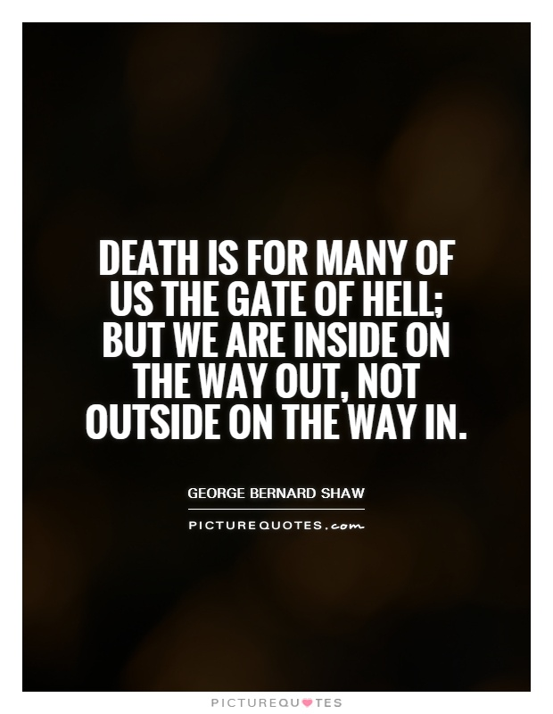 Death is for many of us the gate of hell; but we are inside on the way out, not outside on the way in Picture Quote #1