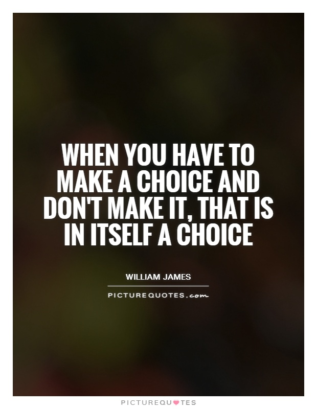 When you have to make a choice and don't make it, that is in itself a choice Picture Quote #1