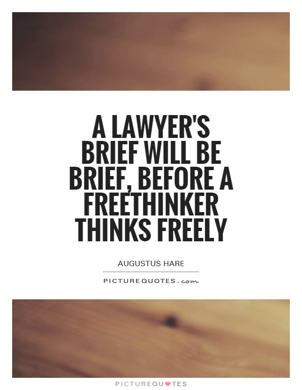 A lawyer's brief will be brief, before a freethinker thinks freely Picture Quote #1