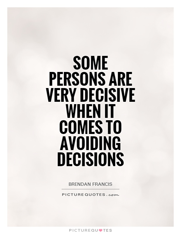 Some persons are very decisive when it comes to avoiding decisions Picture Quote #1