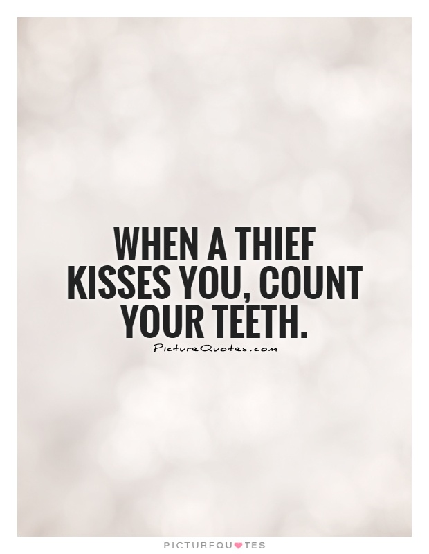 When a thief kisses you, count your teeth Picture Quote #1